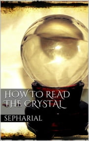 How to Read the Crystal ebook by Sepharial