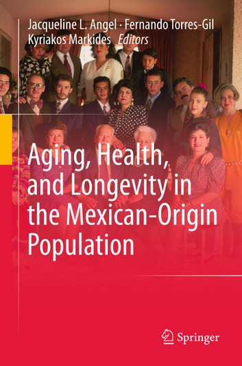 Aging, Health, and Longevity in the Mexican-Origin Population ebook by
