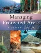 Managing Protected Areas - A Global Guide ebook by Michael Lockwood, Graeme Worboys, Ashish Kothari