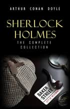 Sherlock Holmes: The Truly Complete Collection (the 60 official stories + the 6 unofficial stories) ebook by Arthur Conan Doyle