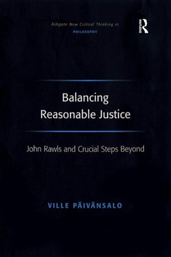 Balancing Reasonable Justice - John Rawls and Crucial Steps Beyond ebook by Ville Päivänsalo