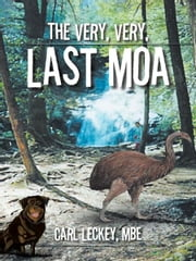 The Very, Very, Last Moa ebook by Carl Leckey, MBE