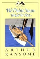 We Didn't Mean to Go to Sea ebook by Arthur Ransome