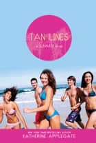 Tan Lines - Sand, Surf, and Secrets; Rays, Romance, and Rivalry; Beaches, Boys, and Betrayal ebook by Katherine Applegate