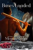 Bases Loaded - Club Desire, #2 ebook by Megan Slayer