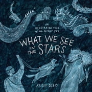 What We See in the Stars - An Illustrated Tour of the Night Sky ebook by Kobo.Web.Store.Products.Fields.ContributorFieldViewModel