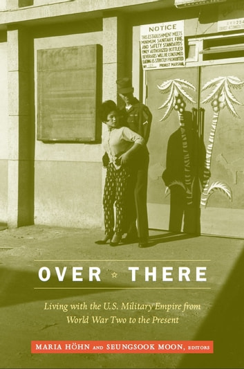 Over There - Living with the U.S. Military Empire from World War Two to the Present ebook by