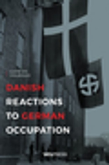 Danish Reactions to German Occupation - History and Historiography ebook by Carsten Holbraad