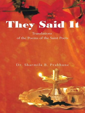 They Said It - Translations of the Poems of the Saint Poets ebook by Sharmila B. Prabhune