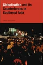Globalization and Its Counter-forces in Southeast Asia ebook by Terence Chong