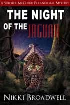 The Night of the Jaguar - Summer McCloud paranormal mystery, #5 ebook by nikki broadwell