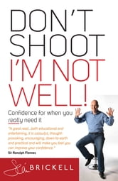 Don't Shoot - I'm Not Well - Confidence for When You Really Need It ebook by Seán Brickell