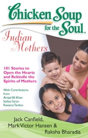 CHICKEN SOUP FOR THE SOUL:INDIAN MOTHERS ebook by Jack Canfield, Mark Victor Hansen, Raksha Bharadia