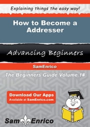 How to Become a Addresser - How to Become a Addresser ebook by Sharleen Slocum