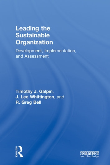 Leading the Sustainable Organization - Development, Implementation and Assessment ebook by Tim Galpin,J. Lee Whittington,Greg Bell