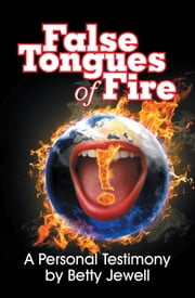 False Tongues of Fire - A Personal Testimony ebook by Betty Jewell