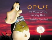 OPUS - 25 Years of His Sunday Best ebook by Berkeley Breathed