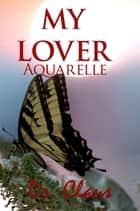 My Lover (Aquarelle) ebook by Dr. Claus