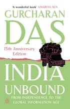 India Unbound - from Independence to the Global Information age ebook by Gurcharan Das