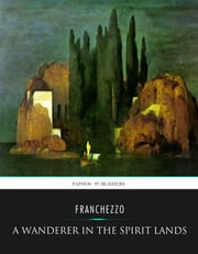 A Wanderer in the Spirit Lands ebook by Franchezzo