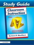 Classroom Instruction from A to Z ebook by Barbara Blackburn