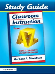 Classroom Instruction from A to Z - How to Promote Student Learning (Study Guide) ebook by Barbara Blackburn