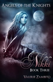Angels of the Knights - Nikki (Book Three) ebook by Valerie Zambito