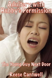 Adultery with Hubby's Permission: the Young Guy Next Door ebook by Reese Cantwell