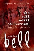The Bell Novel Collection - Beautiful Ugly Words ebook by Jessica Bell