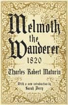 Melmoth the Wanderer 1820 - with an introduction by Sarah Perry ekitaplar by Charles Robert Maturin, Sarah Perry