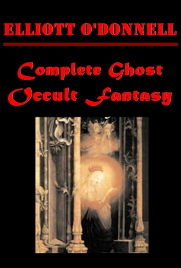 Complete Ghost Occult Fantasy ebook by Elliott O'Donnell