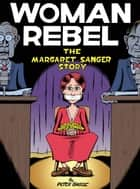 Woman Rebel: The Margaret Sanger Story ebook by Peter Bagge