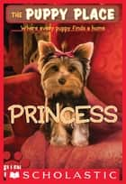 The Puppy Place #12: Princess ebook by Ellen Miles