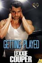Getting Played ebook by Lexxie Couper