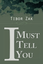 I Must Tell You ebook by Tibor Zak