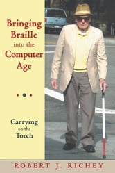 Bringing Braille into the Computer Age - Carrying on the Torch ebook by Robert J. Richey