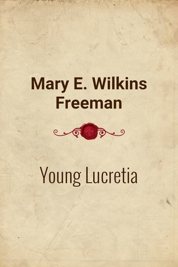Young Lucretia ebook by Mary E. Wilkins Freeman
