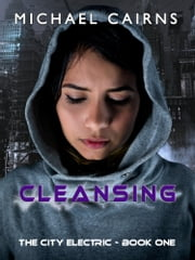 Cleansing - The City Electric - Book One ebook by Michael Cairns