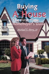 Buying A House: The First Time Homebuyer's Guide ebook by Perry, Michael