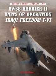 AV-8B Harrier II Units of Operation Iraqi Freedom I-VI ebook by Lon Nordeen,Jim Laurier