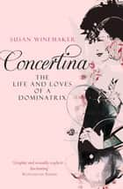 Concertina: The Life and Loves of a Dominatrix ebook by Susan Winemaker