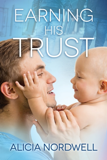 Earning His Trust ebook by Alicia Nordwell
