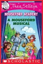 A Mouseford Musical (Mouseford Academy #6) ebook by Thea Stilton, Thea Stilton