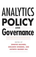 Analytics, Policy, and Governance ebook by Jennifer Bachner, Benjamin Ginsberg, Kathryn Wagner Hill