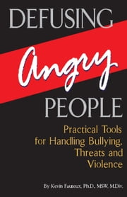 Defusing Angry People - Practical Tools for Handling Bullying, Threats, and Violence ebook by Kevin  Fauteux