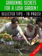 Gardening Secrets For A Lush Garden! eBook by Jeannine Hill