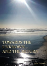 Towards the Unknown... And the Return ebook by Enzo Pettinelli