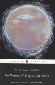 The Varieties of Religious Experience - A Study in Human Nature ebook by William James,Martin E. Marty,Martin E. Marty