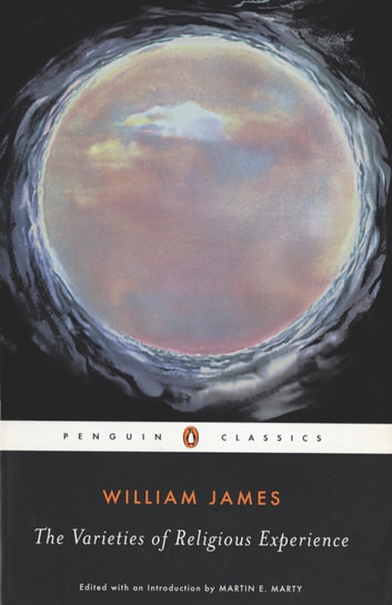 The Varieties of Religious Experience - A Study in Human Nature ebook by William James