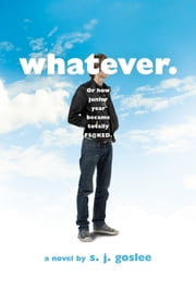 Whatever. - or how junior year became totally f$@cked ebook by S. J. Goslee